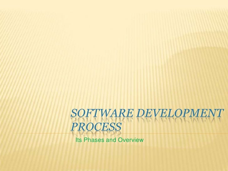 Software Development Process<br />                                 Its Phases and Overview<br />