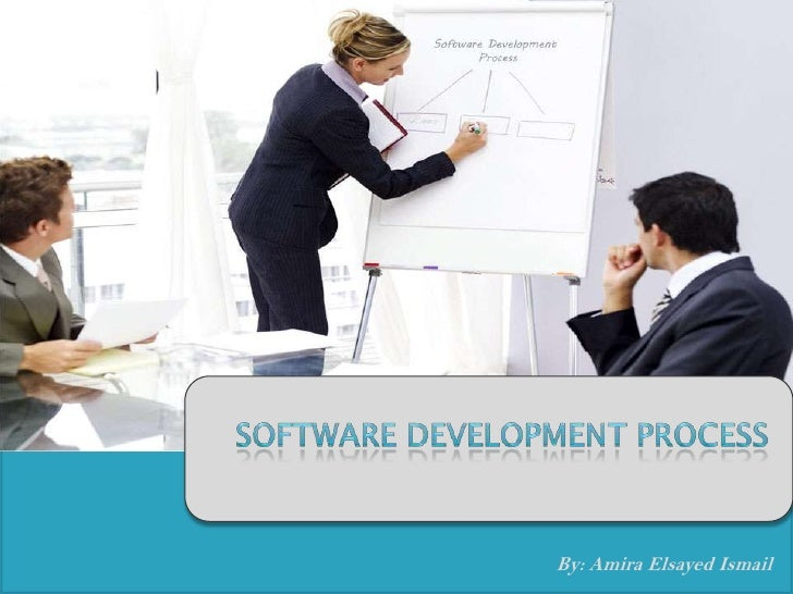 Software Development Process<br />By: Amira Elsayed Ismail<br />