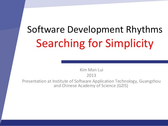Software Development RhythmsSearching for SimplicityKim Man Lui2013Presentation at Institute of Software Application Techn...
