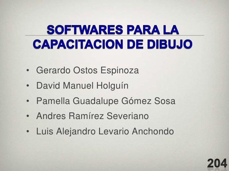 • Gerardo Ostos Espinoza• David Manuel Holguín• Pamella Guadalupe Gómez Sosa• Andres Ramírez Severiano• Luis Alejandro Lev...