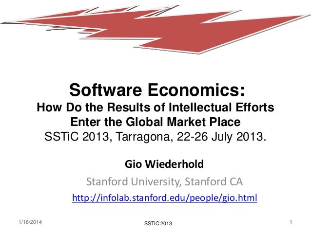 Software Economics: How Do the Results of Intellectual Efforts Enter the Global Market Place SSTiC 2013, Tarragona, 22-26 ...