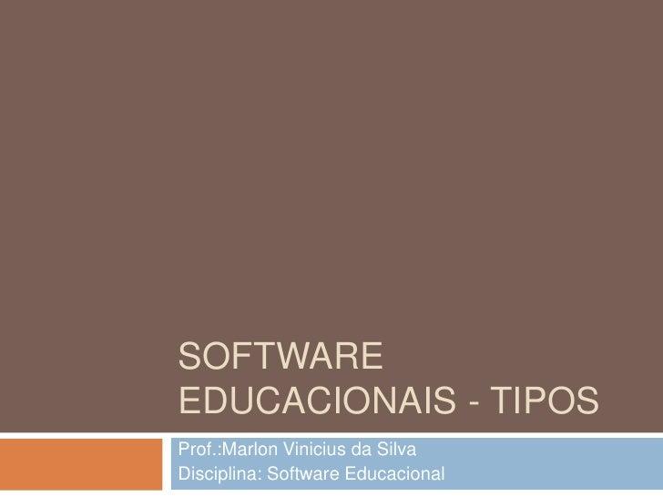 Software educacionais - tipos<br />Prof.:Marlon Vinicius da Silva<br />Disciplina: Software Educacional<br />