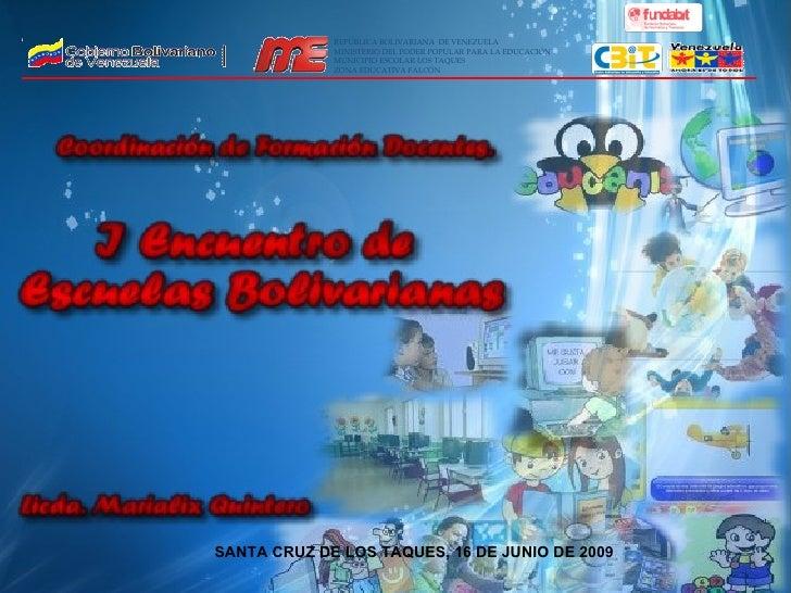 SANTA CRUZ DE LOS TAQUES, 16 DE JUNIO DE 2009 REPÚBLICA BOLIVARIANA  DE VENEZUELA MINISTERIO DEL PODER POPULAR PARA LA EDU...