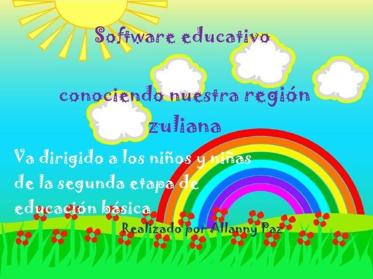 Software educativo  conociendo nuestra  región zuliana Va dirigido a los niños y niñas de la segunda etapa de educación bá...