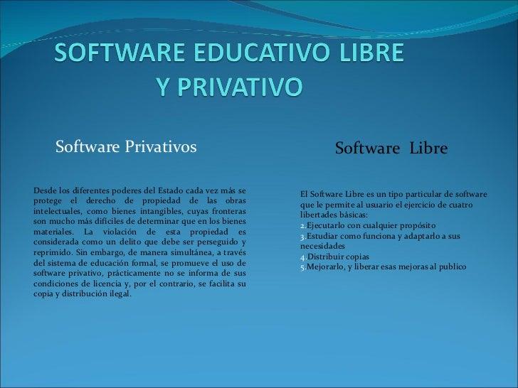 Software Privativos Software  Libre <ul><li>El Software Libre es un tipo particular de software que le permite al usuario ...