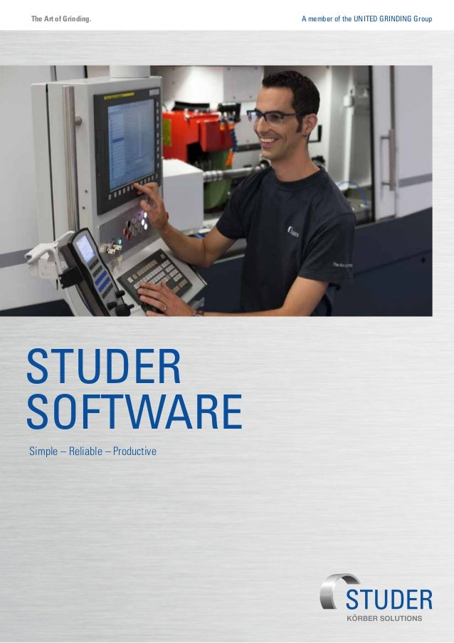 A member of the United Grinding GroupThe Art of Grinding. Studer Software Simple – Reliable – Productive