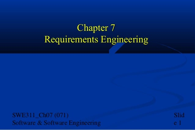 Chapter 7 Requirements Engineering  SWE311_Ch07 (071) Software & Software Engineering  Slid e1