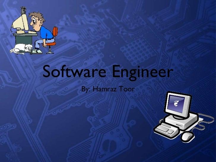 Software Engineer <ul><li>By: Hamraz Toor </li></ul>