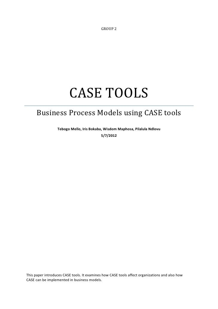 GROUP 2                         CASE TOOLS      Business Process Models using CASE tools                  Tebogo Mello, Ir...