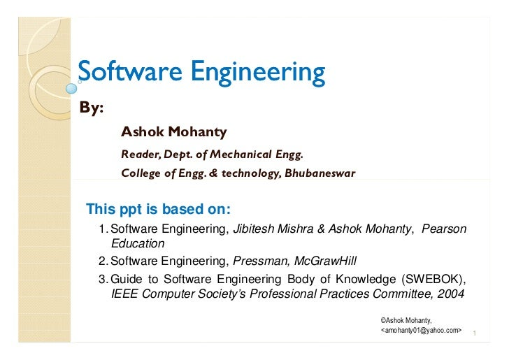 Software EngineeringBy:      Ashok Mohanty      Reader, Dept. of Mechanical Engg.      College of Engg. & technology, Bhub...