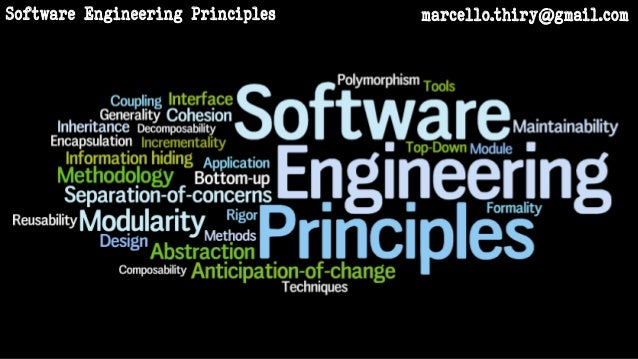 principle of software engineering Principles of the software engineering code of ethics and professional practice friday, november 30th, 2012 in 1999, the institute for electrical and electronics engineers, inc (ieee) and the association for computing machinery, inc (acm) published a code of eight principles related to the behavior of and decisions made by professional software engineers, including practitioners, educators.