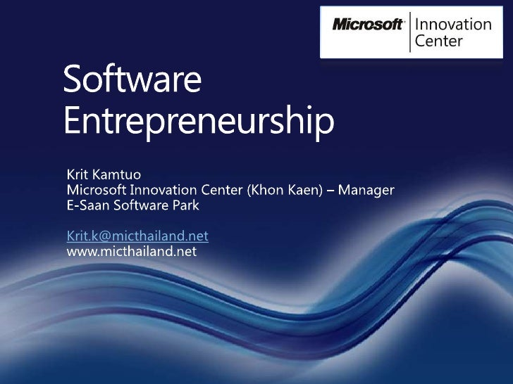 Software Entrepreneurship<br />Krit Kamtuo<br />Microsoft Innovation Center (KhonKaen) – Manager<br />E-Saan Software Park...