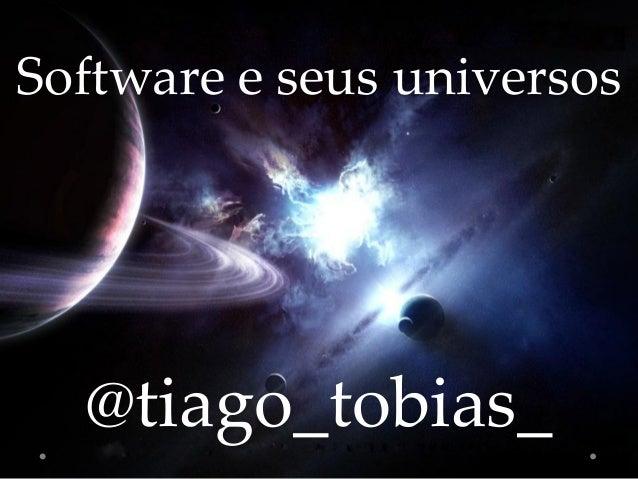 Software e seus universos  @tiago_tobias_