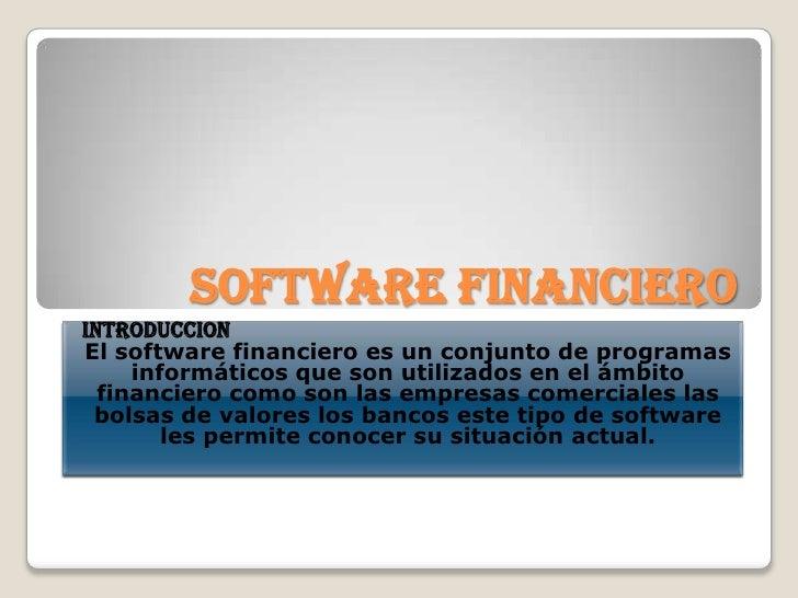 SOFTWARE FINANCIERO<br />INTRODUCCION<br />El software financiero es un conjunto de programas informáticos que son utiliza...