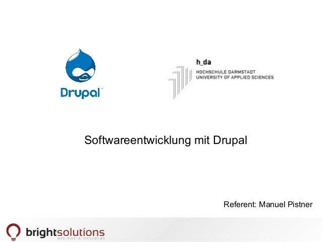 Softwareentwicklung mit Drupal  Referent: Manuel Pistner