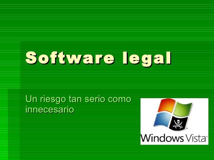 Software legal Un riesgo tan serio como innecesario