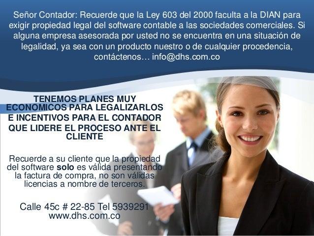Señor Contador: Recuerde que la Ley 603 del 2000 faculta a la DIAN paraexigir propiedad legal del software contable a las ...