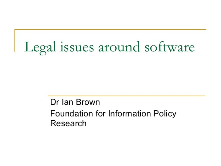 Legal issues around software Dr Ian Brown Foundation for Information Policy Research