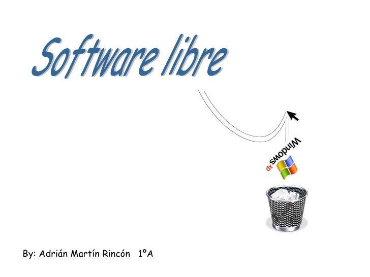 By: Adrián Martín Rincón  1ºA Software libre