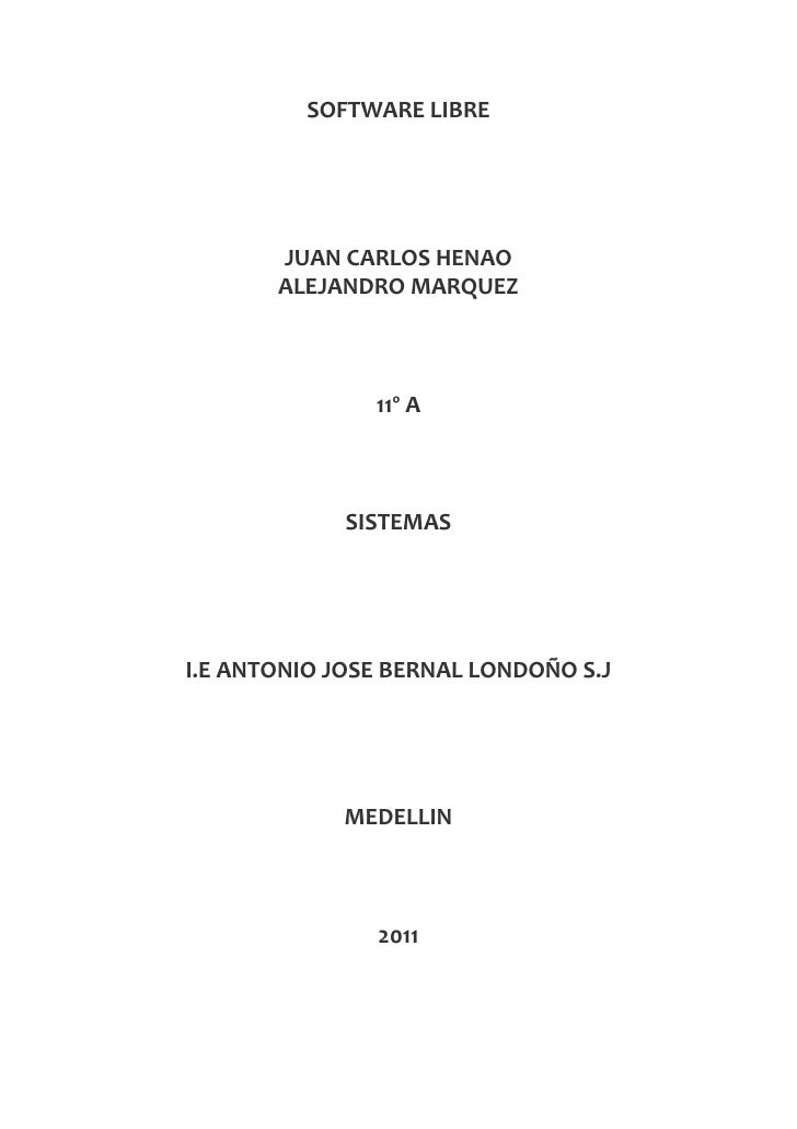 SOFTWARE LIBRE<br />JUAN CARLOS HENAO<br />ALEJANDRO MARQUEZ<br />11º A<br />SISTEMAS<br />I.E ANTONIO JOSE BERNAL LONDOÑO...