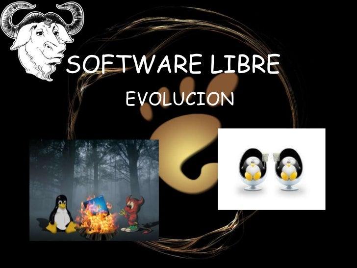 SOFTWARE LIBRE<br />EVOLUCION<br />