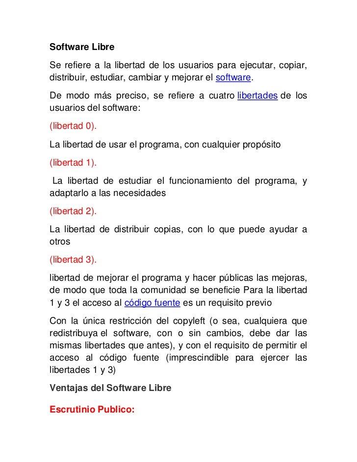 Software LibreSe refiere a la libertad de los usuarios para ejecutar, copiar,distribuir, estudiar, cambiar y mejorar el so...