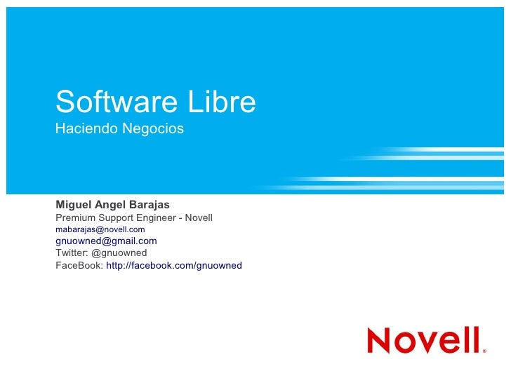Software Libre Haciendo Negocios     Miguel Angel Barajas Premium Support Engineer - Novell mabarajas@novell.com gnuowned@...
