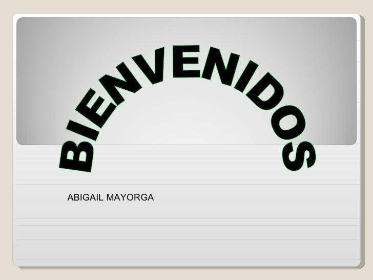 BIENVENIDOS ABIGAIL MAYORGA
