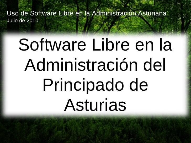 Uso de Software Libre en la Administración Asturiana Julio de 2010         Software Libre en la      Administración del   ...