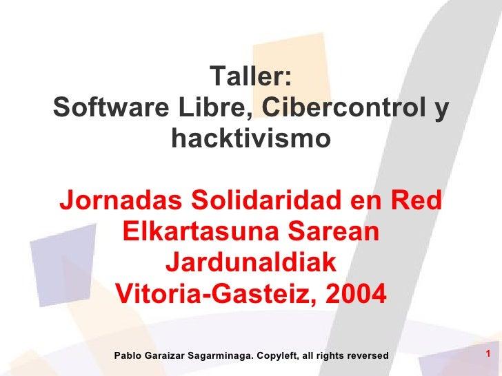 Taller: Software Libre, Cibercontrol y         hacktivismo  Jornadas Solidaridad en Red     Elkartasuna Sarean         Jar...