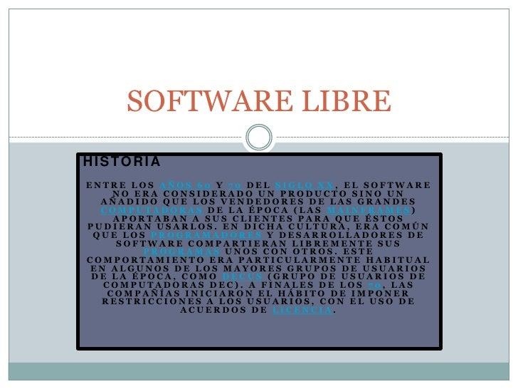 HISTORIA<br />Entre los años 60 y 70 del Siglo XX, el software no era considerado un producto sino un añadido que los vend...
