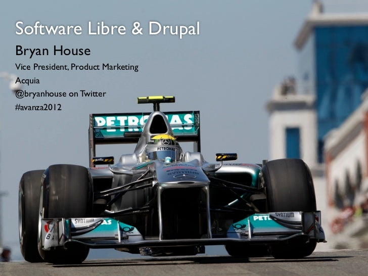 Software Libre & DrupalBryan HouseVice President, Product MarketingAcquia@bryanhouse on Twitter#avanza2012