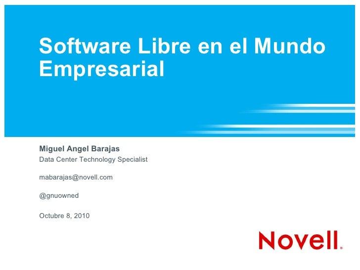 Software Libre en el Mundo Empresarial Miguel Angel Barajas Data Center Technology Specialist [email_address] @gnuowned Oc...