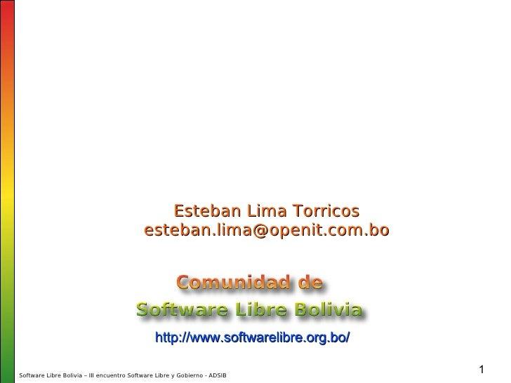 Propuesta de implementación de Software Libre en el Estado http://www.softwarelibre.org.bo/ Esteban Lima Torricos [email_a...