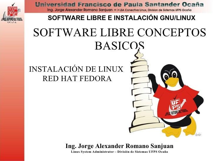 SOFTWARE LIBRE E INSTALACIÓN GNU/LINUXSOFTWARE LIBRE CONCEPTOS        BASICOSINSTALACIÓN DE LINUX   RED HAT FEDORA       I...