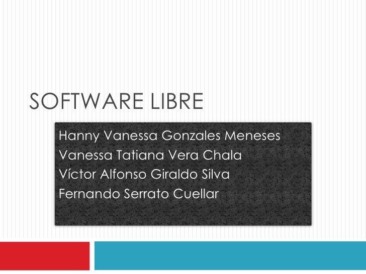 SOFTWARE LIBRE<br />Hanny Vanessa Gonzales Meneses<br />Vanessa Tatiana Vera Chala<br />Víctor Alfonso Giraldo Silva<br />...