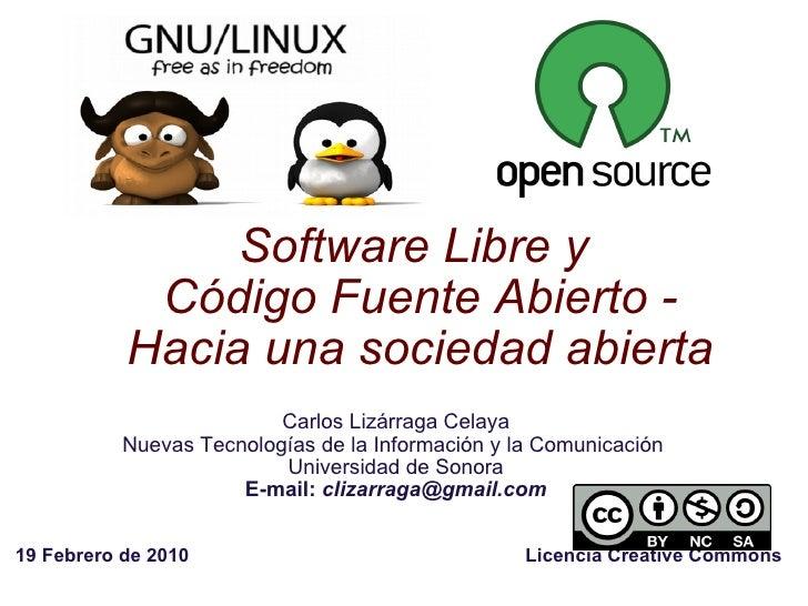 Software Libre y Código Fuente Abierto - Hacia una sociedad abierta Carlos Lizárraga Celaya Nuevas Tecnologías de la Info...