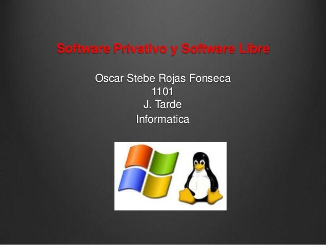 Software Privativo y Software Libre      Oscar Stebe Rojas Fonseca                  1101                J. Tarde          ...