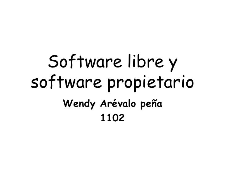 Software libre y software propietario Wendy Arévalo peña 1102