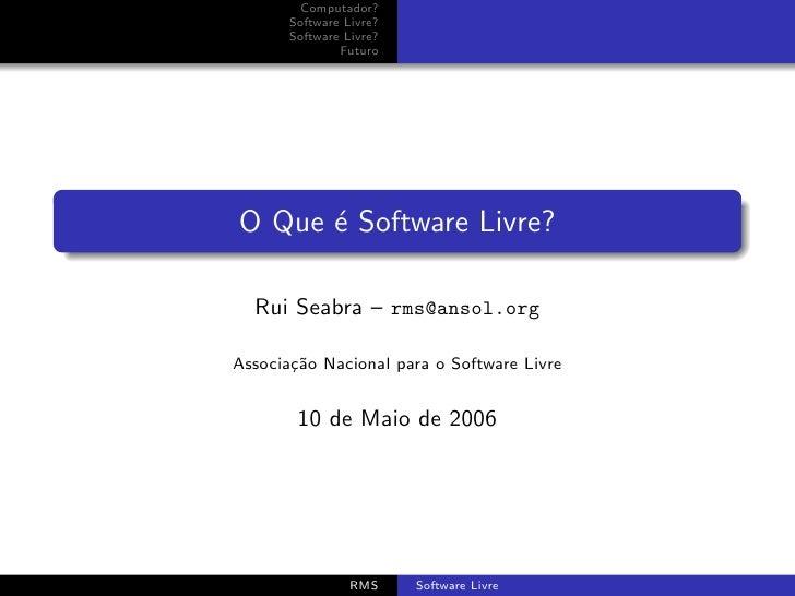 Computador?        Software Livre?        Software Livre?                Futuro     O Que ´ Software Livre?       e    Rui...