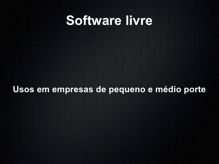 Software livre Usos em empresas de pequeno e médio porte