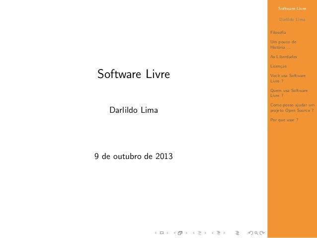 Software Livre Darlildo Lima Filosofia Um pouco de Hist´oria. . . As Liberdades Licen¸cas Vocˆe usa Software Livre ? Quem u...