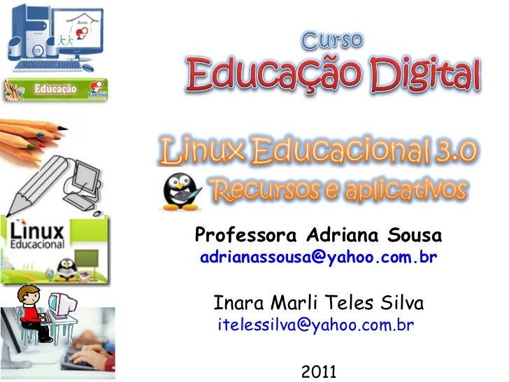 Professora Adriana Sousa [email_address] Inara Marli Teles Silva [email_address]   2011
