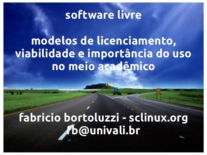 software livre   modelos de licenciamento,viabilidade e importância do uso       no meio acadêmicofabricio bortoluzzi - sc...