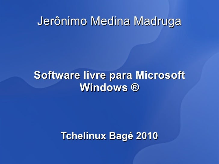 Software livre para windows - Jerônimo Medina Madruga