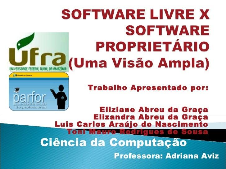 Trabalho Apresentado por: Eliziane Abreu da Graça Elizandra Abreu da Graça Luis Carlos Araújo do Nascimento Toni Mauro Rod...