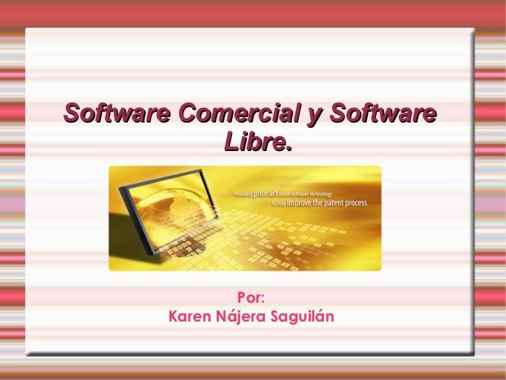 Software Comercial y Software Libre. Por: Karen Nájera Saguilán