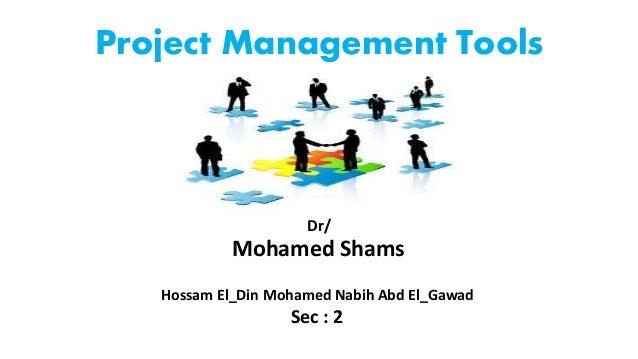 Project Management Tools Dr/ Mohamed Shams Hossam El_Din Mohamed Nabih Abd El_Gawad Sec : 2