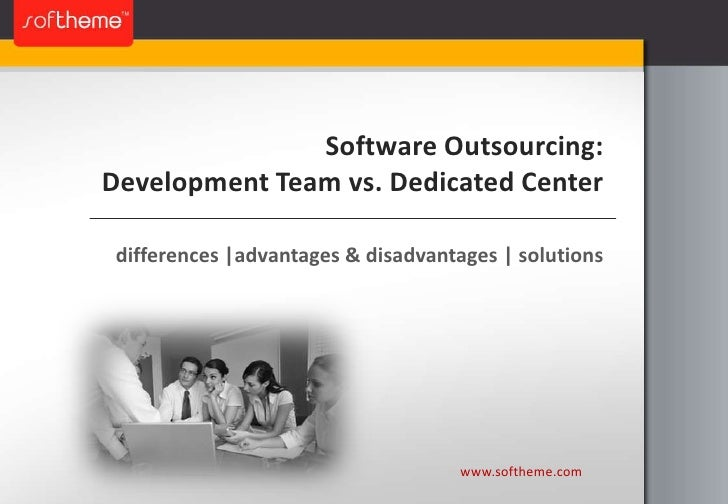 Software Outsourcing:Development Team vs. Dedicated Center<br />differences |advantages & disadvantages | solutions<br />w...