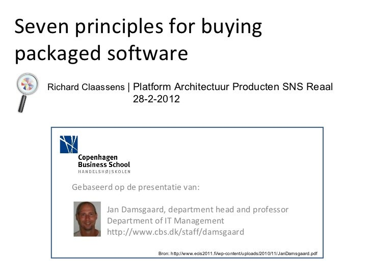 Seven principles for buying  packaged software Gebaseerd op de presentatie van: Jan Damsgaard, department head and profess...